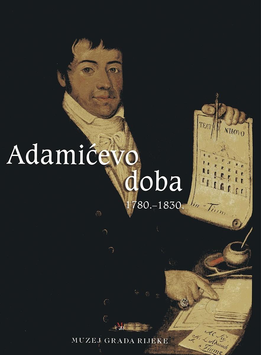 ADAMIĆEVO DOBA 1780.-1830. – Riječki trgovac u doba velikih promjena