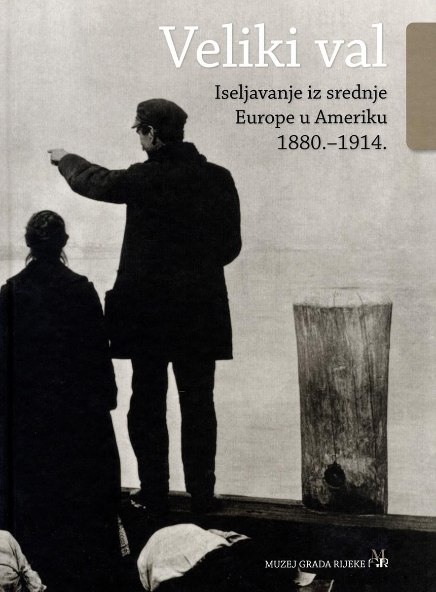 VELIKI VAL – Iseljavanje iz srednje Europe u Ameriku 1880.-1914.