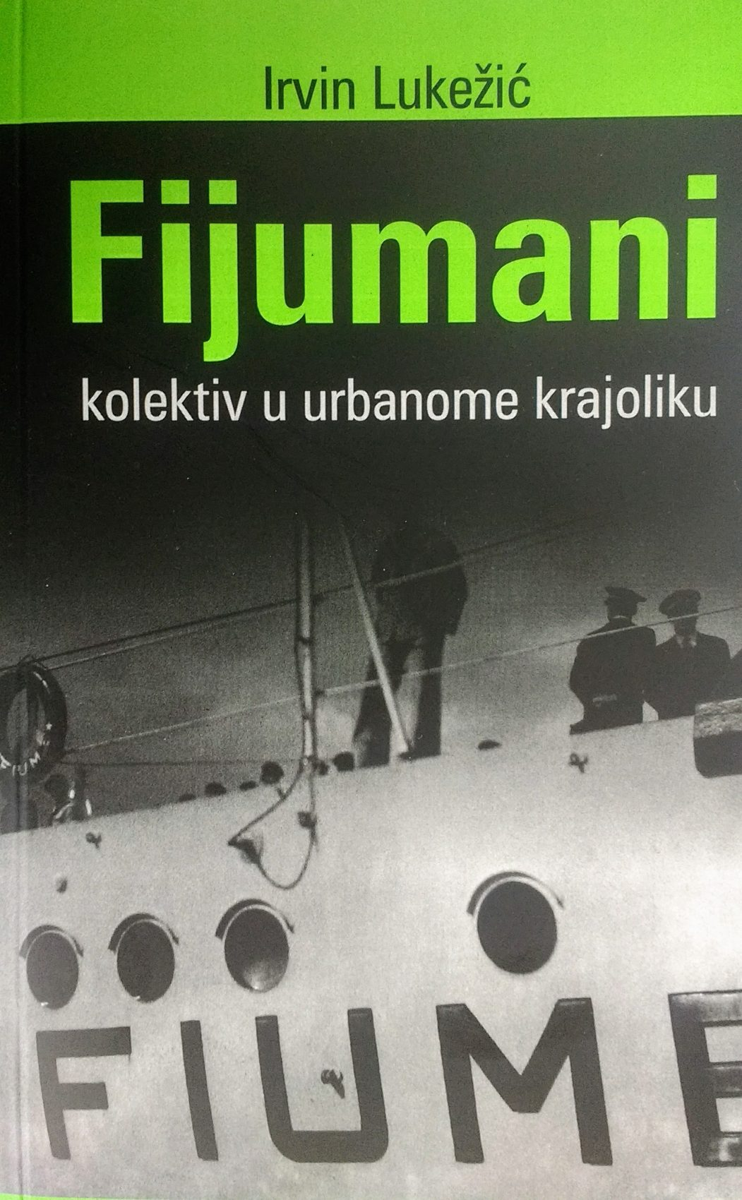 Irvin Lukežić: Fijumani – kolektiv u urbanom krajoliku