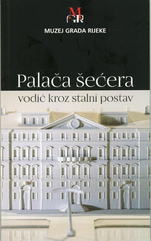 The Sugar Palace. Rijeka 1719 – 2020. Permanent exhibition guidebook